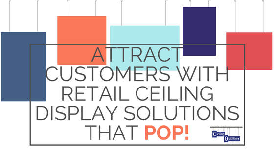 Attract Customers With Retail Ceiling Display Solutions That Pop!