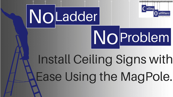 No ladder, No problem! Hang Ceiling Signs with Ease Using the MagPole