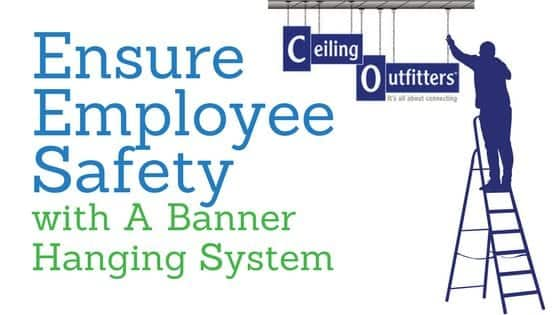 Ensure Employee Safety with A Banner Hanging System