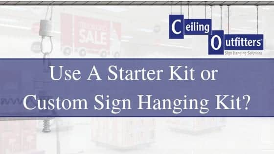 When To Use a Starter Kit Versus a Custom Sign Hanging Kit