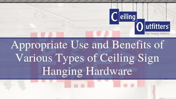 Appropriate Use and Benefits of Various Types of Ceiling Sign Hanging Hardware