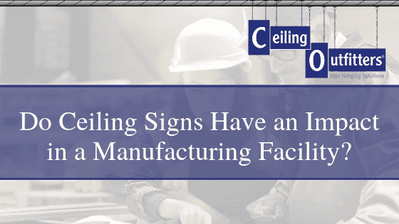 Impact of Ceiling Signs in a Manufacturing Facility