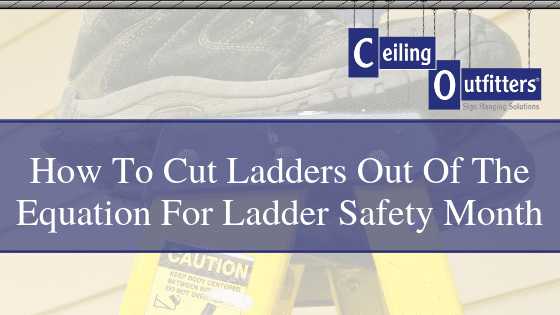 Ladder Safety Month: Cutting Ladders Out Of the Equation