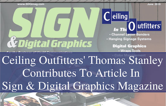Ceiling Outfitters' Thomas Stanley Contributes to Article in Sign & Digital Magazine