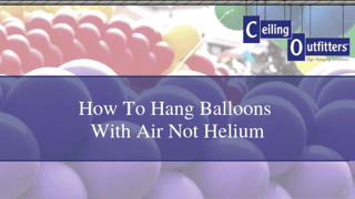 How to Hang Balloons Filled With Air Instead of Helium